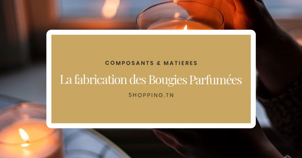 Composants & fabrication des Bougies Parfumées